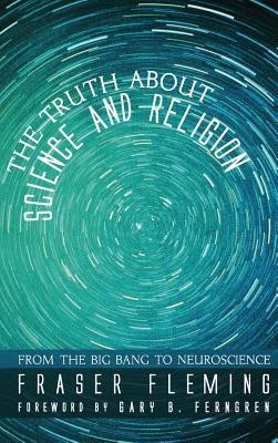 The Truth about Science and Religion  -     By: Fraser Fleming, Gary B. Ferngren