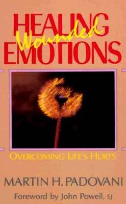 Healing Wounded Emotions: Overcoming Life's Hurts  -     By: Martin H. Padovani