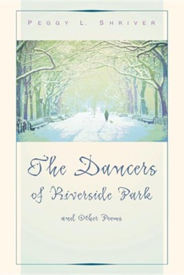 The Dancers of Riverside Park and Other Poems World  -     By: Peggy Shriver