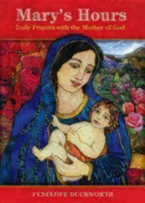 Mary's Hours: Daily Prayers with the Mother of God  -     By: Penelope Duckworth