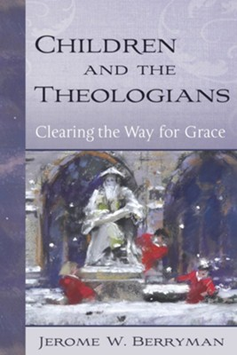 Children and the Theologians: Clearing the Way for Grace  -     By: Jerome W. Berryman