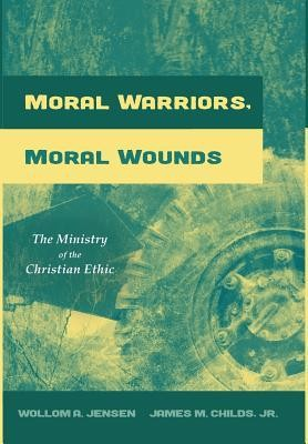 Moral Warriors, Moral Wounds  -     By: Wollom A. Jensen, James M. Childs Jr.