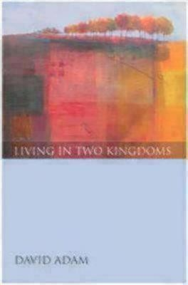 Living in Two Kingdoms  -     By: David Adam