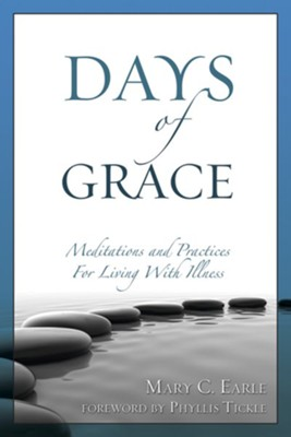 Days of Grace: Meditation and Practices for Living with Illness  -     By: Mary C. Earle