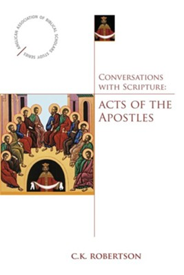 Conversations with Scripture: Acts of the Apostles  -     By: C.K. Robertson