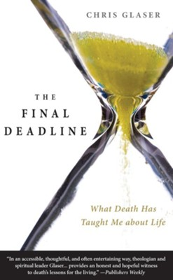 The Final Deadline: What Death Has Taught Me about Life  -     By: Chris Glaser