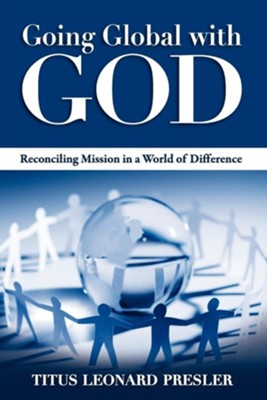 Going Global with God: Reconciling Mission in a World of Difference  -     By: Titus Presler