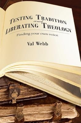 Testing Tradition and Liberating Theology  -     By: Val Webb
