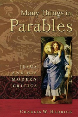 Many Things in Parables: Jesus and His Modern Critics   -     By: Charles W. Hedrick