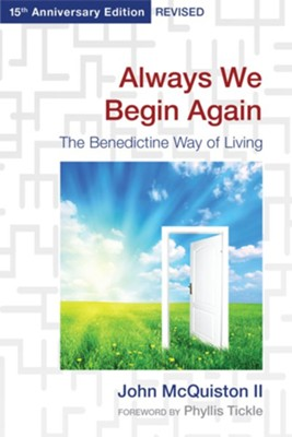 Always We Begin Again: The Benedictine Way of Living,15th Anniversary Edition, Revised  -     By: John McQuiston II
