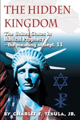 The Hidden Kingdom: The United States in Biblical Prophecy  -     By: Charles F. Tekula Jr.