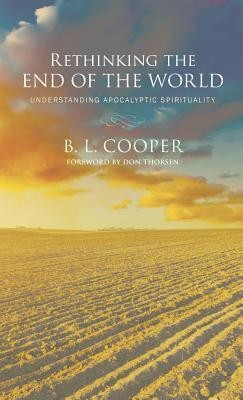Rethinking the End of the World  -     By: B.L. Cooper, Don Thorsen