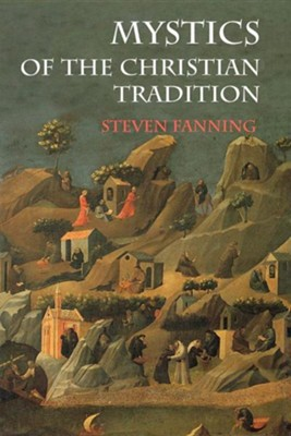 Mystics of the Christian Tradition  -     By: Steven Fanning
