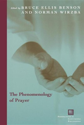The Phenomenology of Prayer  -     Edited By: Bruce Ellis Benson, Norman Wirzba     By: Bruce Ellis Benson(ED.) & Norman Wirzba(ED.)