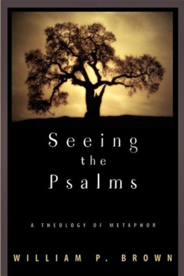 Seeing the Psalms: A Theology of Metaphor  -     By: William P. Brown