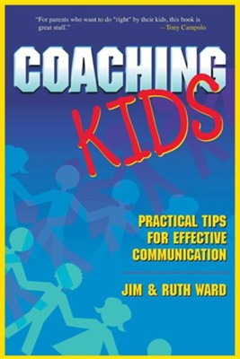 Coaching Kids: Practical Tips for Effective Communication  -     By: Jim Ward, Ruth Ward