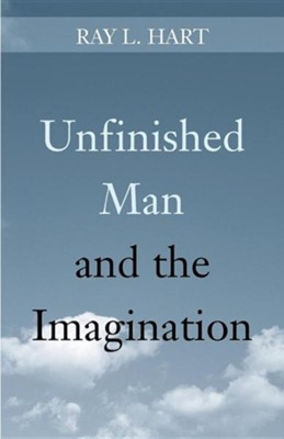 Unfinished Man and the Imagination: Toward an Ontology and a Rhetoric of Revelation  -     By: Ray L. Hart