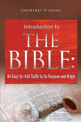 The Bible: An Easy-To-Read Guide to Its Purpose and Origin  -     By: Geoffrey V. Guns