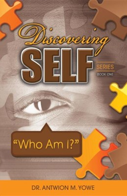 Discovering Self Series: Book One - Who Am I?  -     By: Antwion M. Yowe