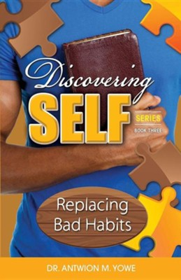 Discovering Self: Replacing Bad Habits  -     By: Antwion M. Yowe
