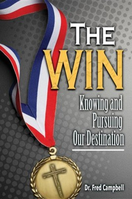 The Win: Knowing and Pursuing Our Destination  -     By: Fred Campbell