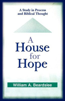 A House for Hope: A Study in Process and Biblical Thought  -     By: William A. Beardslee