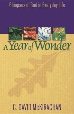 A Year of Wonder: Glimpses of God in Everyday Life  -     By: C. David McKirachan