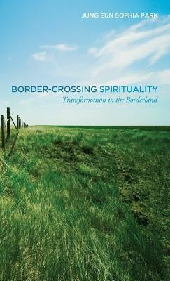 Border-Crossing Spirituality  -     By: Jung Eun Sophia Park
