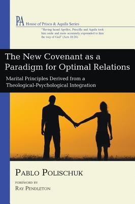 The New Covenant as a Paradigm for Optimal Relations  -     By: Pablo Polischuk, Ray Pendleton