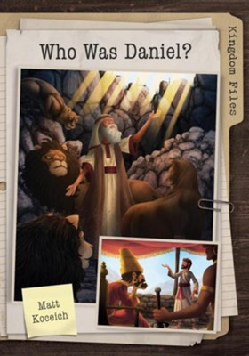 Kingdom Files: Who Was Daniel?:  -     By: Matt Koceich