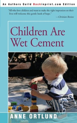Children Are Wet Cement  -     By: Anne Ortlund
