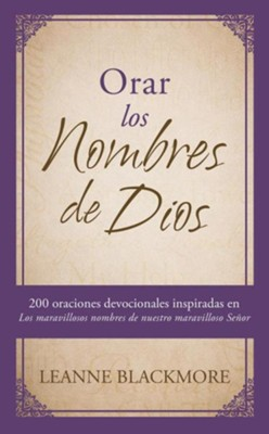 Orar los nombres de Dios: 200 oraciones devocionales inspiradas en The Wonderful Names of Our Wonderful Lord [Los maravillosos nombres de nuestro maravilloso Se&#241or] - Spanish  -     By: LeAnne Blackmore