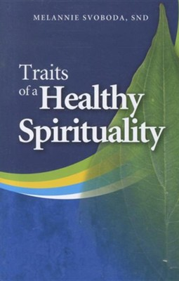 Traits of a Healthy Spirituality  -     By: Melannie Svoboda