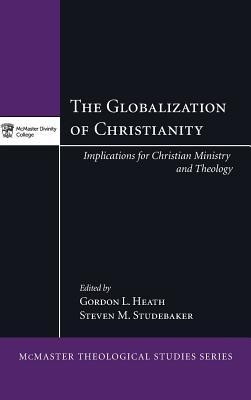 The Globalization of Christianity  -     Edited By: Gordon L. Heath, Steven M. Studebaker