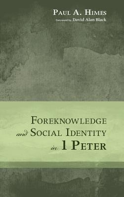 Foreknowledge and Social Identity in 1 Peter  -     By: Paul A. Himes, David Alan Black