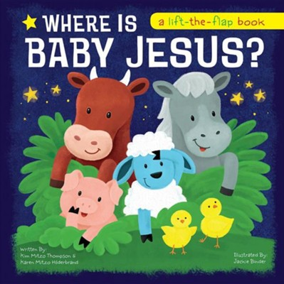 Where Is Baby Jesus? A Lift-the-Flap Book  -     By: Kim Mitzo Thompson, Karen Mitzo Hilderbrand     Illustrated By: Jackie Binder