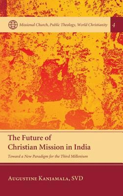 The Future of Christian Mission in India  -     By: Augustine Kanjamala