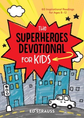 The Superheroes Devotional for Kids: 60 Inspirational Readings for Ages 8-12  -     By: Ed Strauss