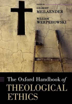 The Oxford Handbook of Theological Ethics  -     Edited By: Gilbert Meilaender, William Werpehowski     By: Gilbert Meilaender(ED.) & William Werpehowski(ED.)