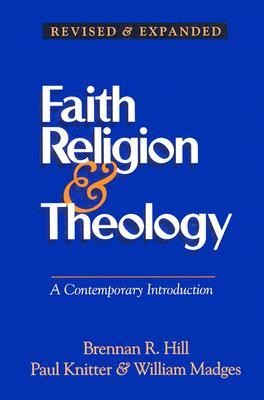 Faith Religion & Theology: A Contemporary Introduction1997 Edition  -     By: Brennan Hill, William Madges, Paul F. Knitter