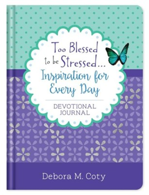 Too Blessed to be Stressed. . .Inspiration for Every Day Journal  -     By: Debora M. Coty