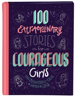 100 Extraordinary Stories for Courageous Girls: Unforgettable Tales of Women of Faith  -     By: Jean Fischer