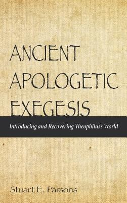 Ancient Apologetic Exegesis  -     By: Stuart E. Parsons