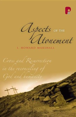 Aspects of The Atonement: Cross and Resurrection in The Reconciling of God and Humanity  -     By: I. Howard Marshall