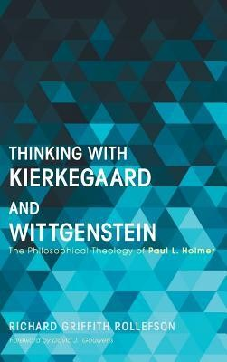 Thinking with Kierkegaard and Wittgenstein  -     By: Richard Griffith Rollefson, David J. Gouwens
