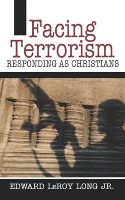 Facing Terrorism: Responding as Christians  -     By: Edward LeRoy Long Jr.