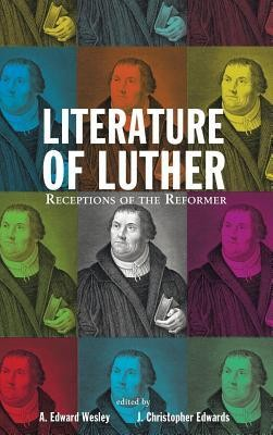 Literature of Luther  -     Edited By: A. Edward Wesley, J. Christopher Edwards