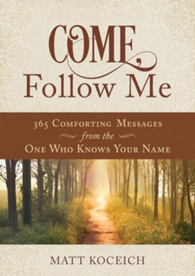 Come, Follow Me: 365 Comforting Messages from the One Who Knows Your Name  -     By: Matt Koceich