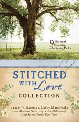 The Stitched with Love Romance Collection: 9 Historical Courtships in the Sewing Parlor  -     By: Cathy Marie Hake, Andrea Boeshaar, Pamela Kaye Tracy, Vickie McDonough & 3 Others