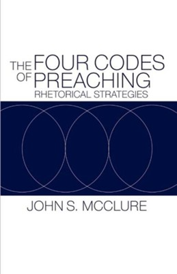 The Four Codes of Preaching: Rhetorical Strategies  -     By: John S. McClure